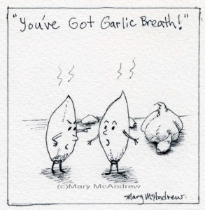 """You've got garlic breath!"""